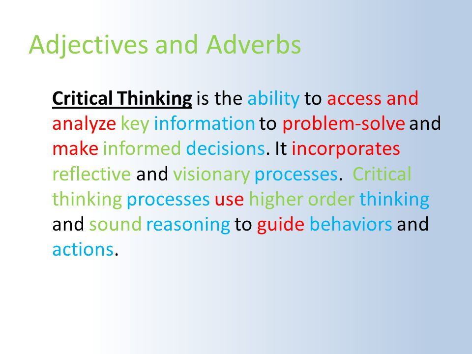 Adjectives and Adverbs Critical Thinking is the ability to access and analyze key information to problem-solve and make informed decisions.
