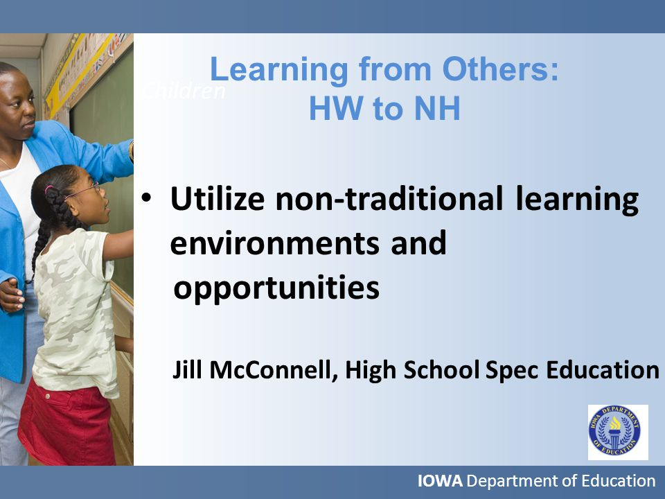More Children Learning from Others: HW to NH IOWA Department of Education Collaboration is essential to create a change in culture Libby Schwade, High School Spanish