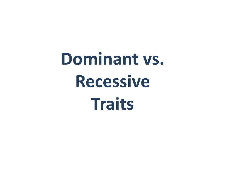 Dominant vs. Recessive Traits