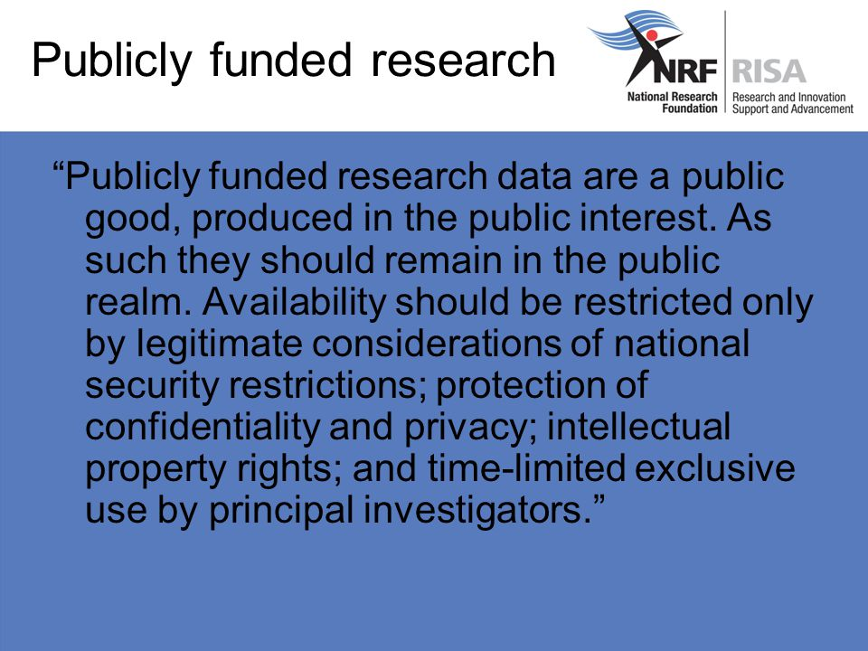 "Publicly funded research ""Publicly funded research data are a public good, produced in the public interest. As such they should remain in the public r"
