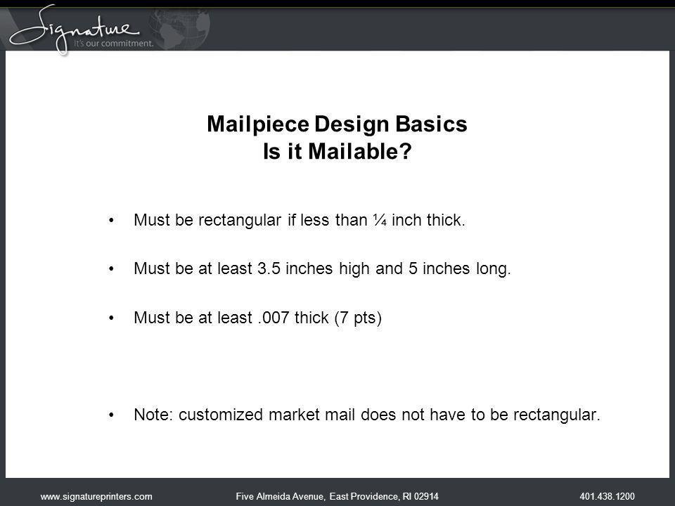401.438.1200 Five Almeida Avenue, East Providence, RI 02914www.signatureprinters.com Mailpiece Design Basics Is it Mailable.