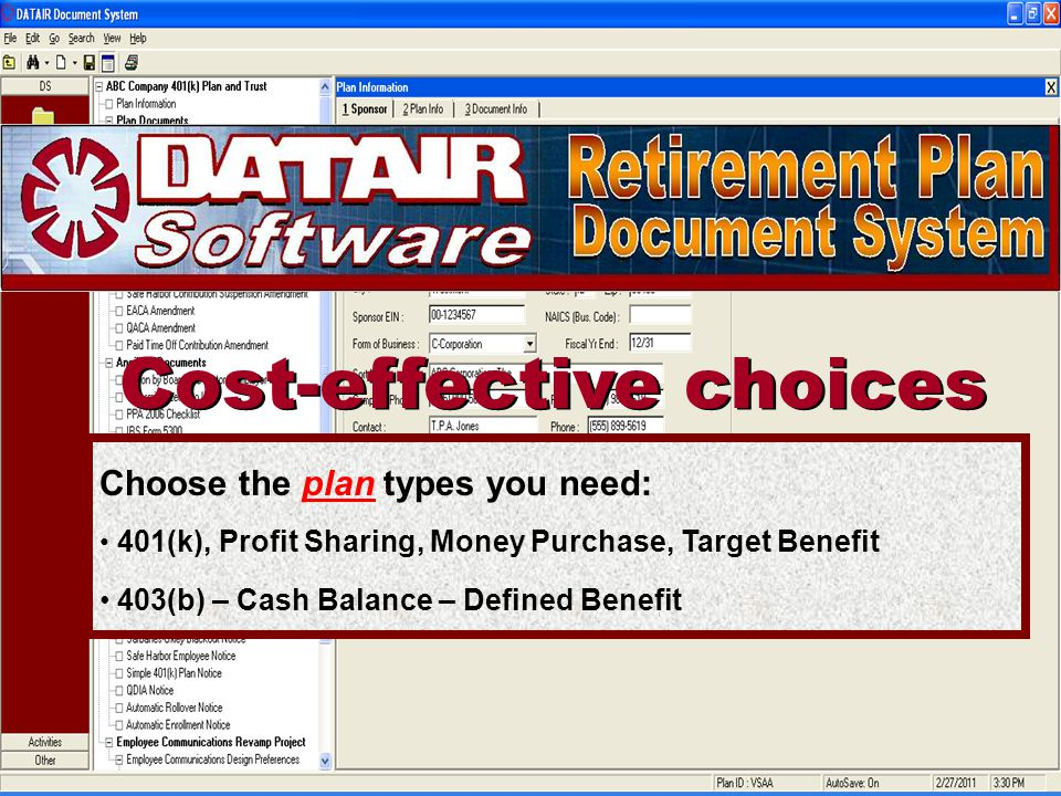 Cost-effective choices Choose the plan types you need: 401(k), Profit Sharing, Money Purchase, Target Benefit 403(b) – Cash Balance – Defined Benefit