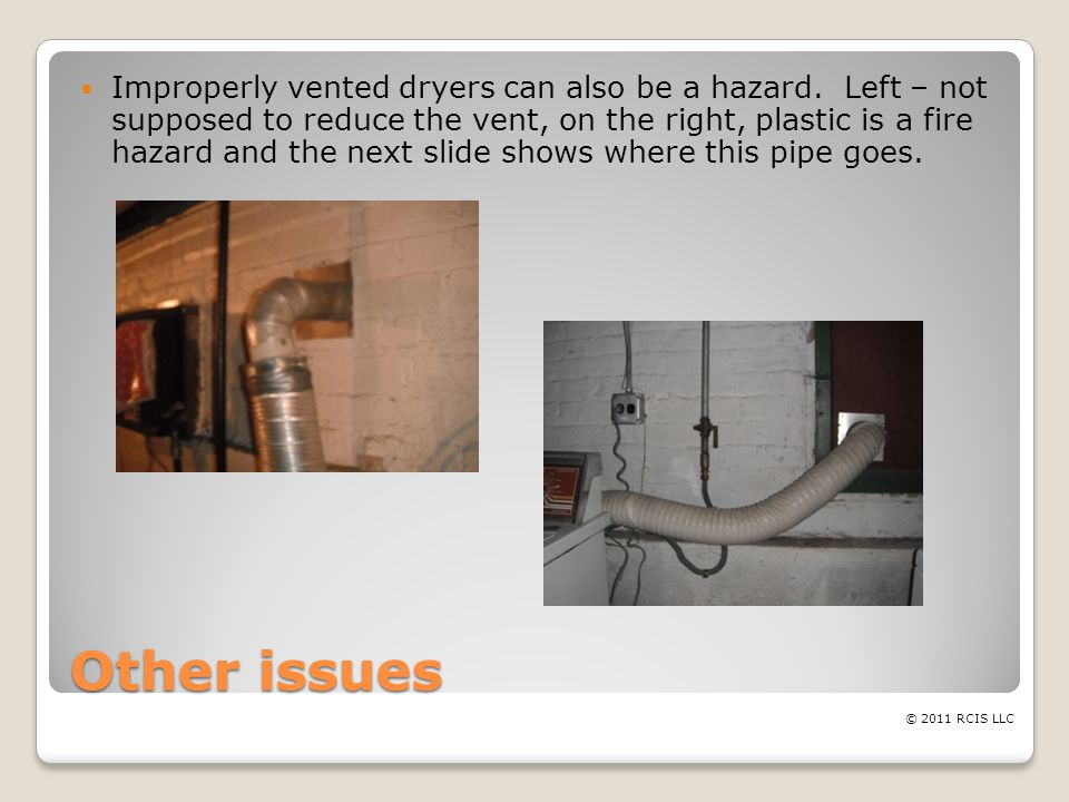 Other issues Improperly vented dryers can also be a hazard.