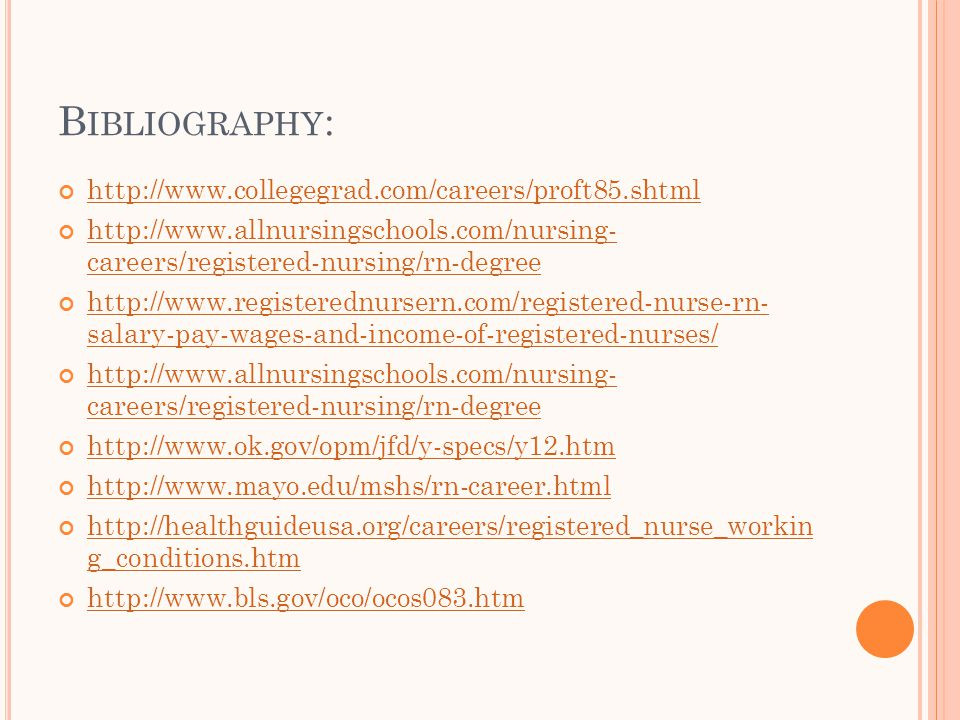 B IBLIOGRAPHY :     careers/registered-nursing/rn-degree   salary-pay-wages-and-income-of-registered-nurses/   careers/registered-nursing/rn-degree g_conditions.htm