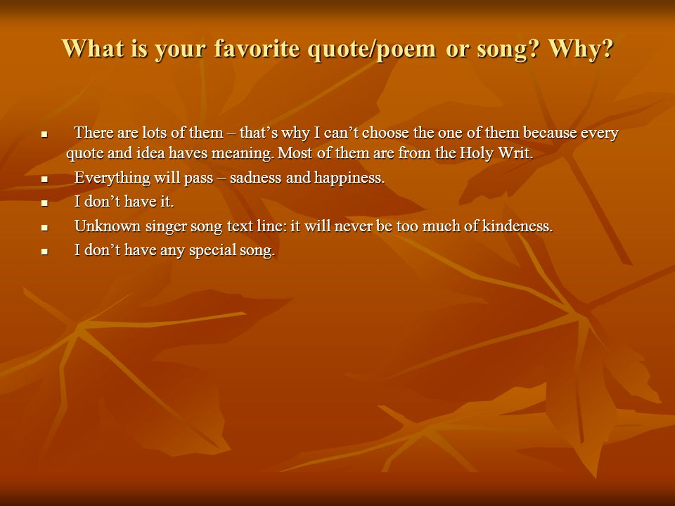 What is your favorite quote/poem or song. Why.