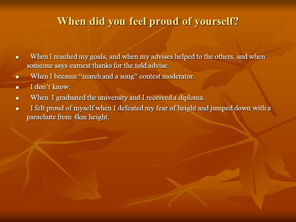 When did you feel proud of yourself.