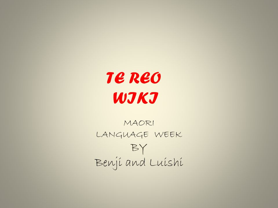 TE REO WIKI MAORI LANGUAGE WEEK BY Benji and Luishi
