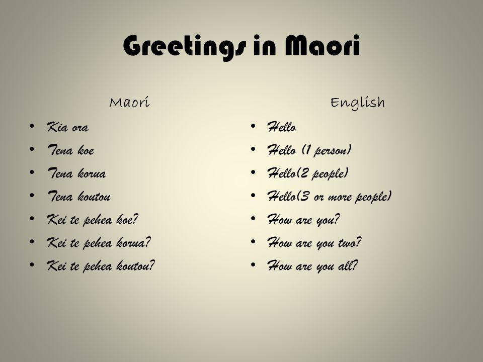 Greetings in Maori Maori Kia ora Tena koe Tena korua Tena koutou Kei te pehea koe.