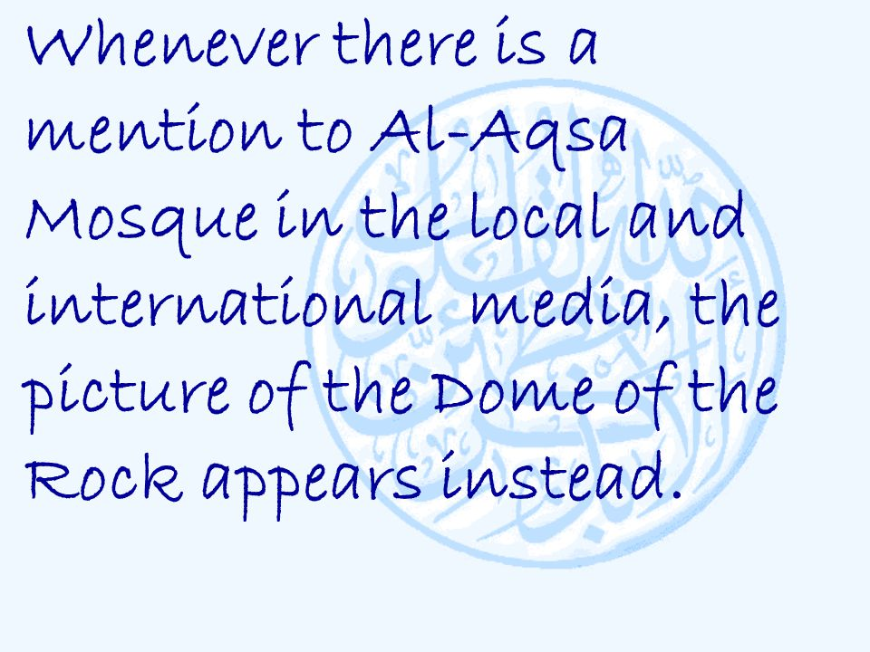 Whenever there is a mention to Al-Aqsa Mosque in the local and international media, the picture of the Dome of the Rock appears instead.
