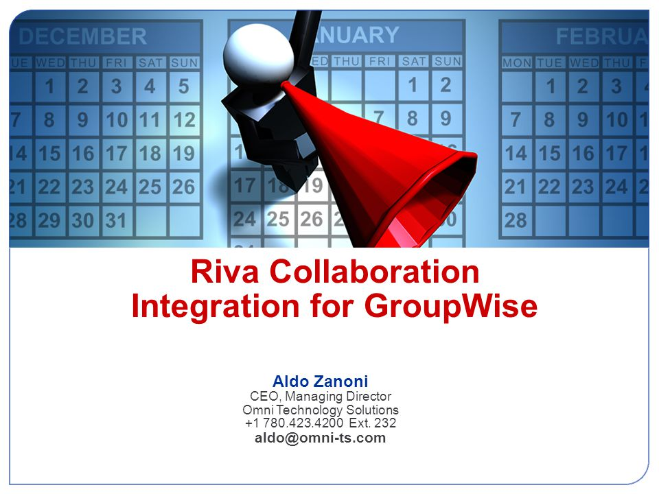 Riva Collaboration Integration for GroupWise Aldo Zanoni CEO, Managing Director Omni Technology Solutions +1 780.423.4200 Ext. 232 aldo@omni-ts.com Ri