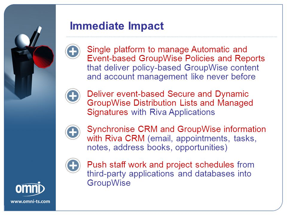 Immediate Impact Single platform to manage Automatic and Event-based GroupWise Policies and Reports that deliver policy-based GroupWise content and ac