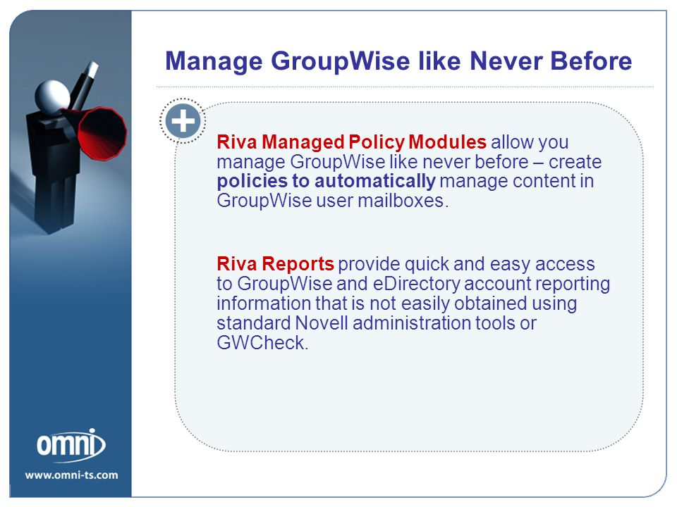 Riva Managed Policy Modules allow you manage GroupWise like never before – create policies to automatically manage content in GroupWise user mailboxes