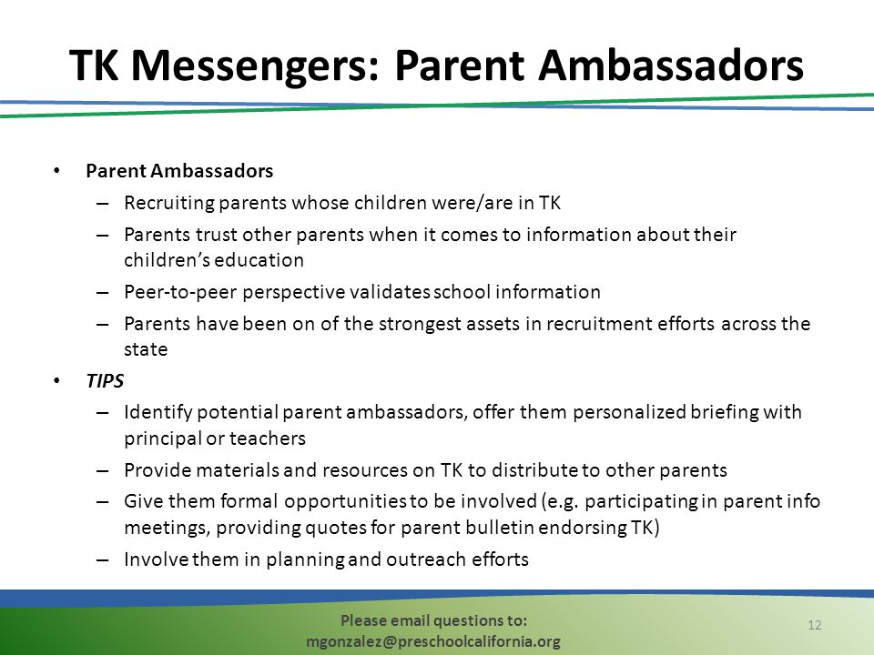 TK Messengers: Parent Ambassadors Parent Ambassadors – Recruiting parents whose children were/are in TK – Parents trust other parents when it comes to