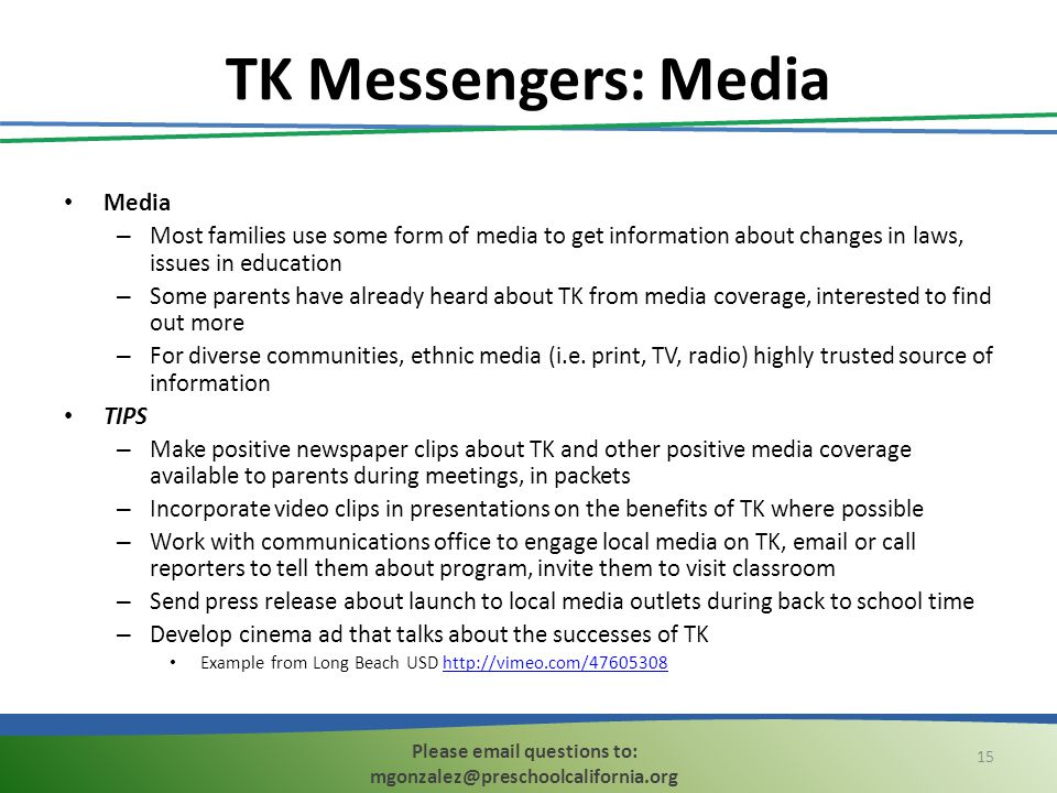TK Messengers: Media Media – Most families use some form of media to get information about changes in laws, issues in education – Some parents have already heard about TK from media coverage, interested to find out more – For diverse communities, ethnic media (i.e.