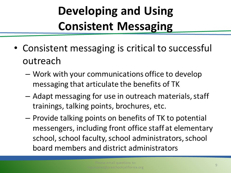 Developing and Using Consistent Messaging Consistent messaging is critical to successful outreach – Work with your communications office to develop me