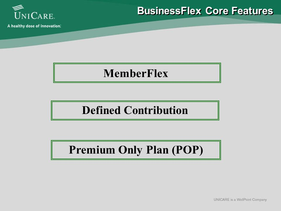 Consumer Choice 1000, 2000, 2500 & Saver 2000 HSA's Plan A Plan B Plan C Performance Choice 500, 1000, 2000, 2500 & Saver 1000 Broad Range of Products and Premium Options BusinessFlex Core Features DO NOT COMBINE PERFORMANCE CHOICE WITH CONSUMER CHOICE