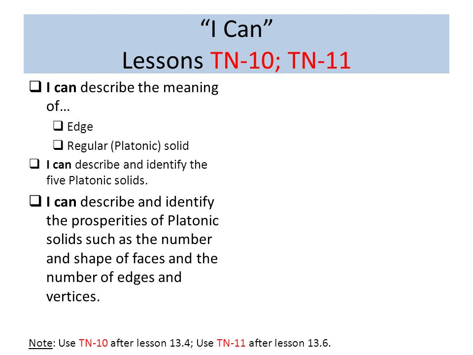 I Can Lessons TN-10; TN-11  I can describe the meaning of…  Edge  Regular (Platonic) solid  I can describe and identify the five Platonic solids.