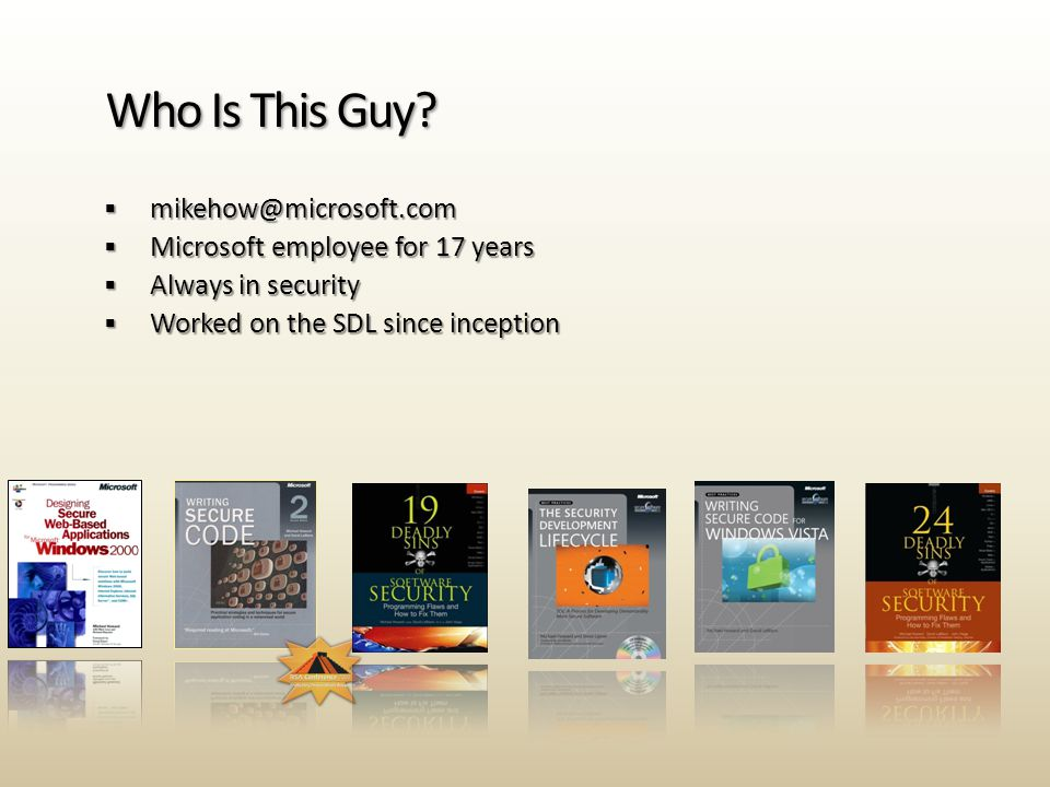   Microsoft employee for 17 years  Always in security  Worked on the SDL since inception Who Is This Guy