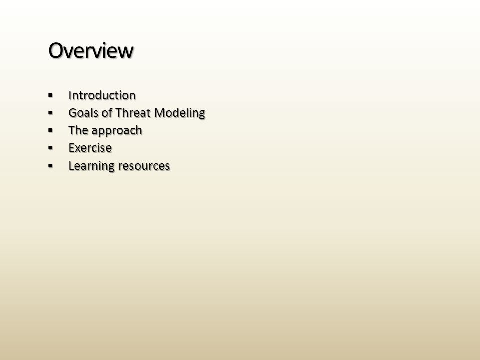  Introduction  Goals of Threat Modeling  The approach  Exercise  Learning resources Overview