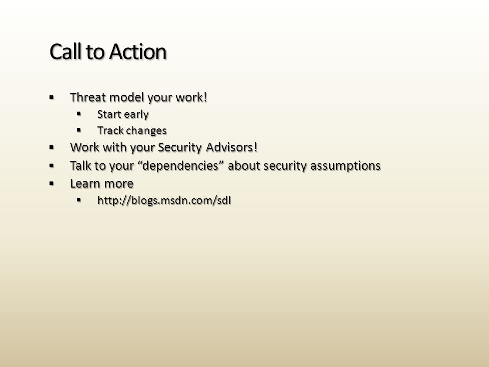  Threat model your work.  Start early  Track changes  Work with your Security Advisors.