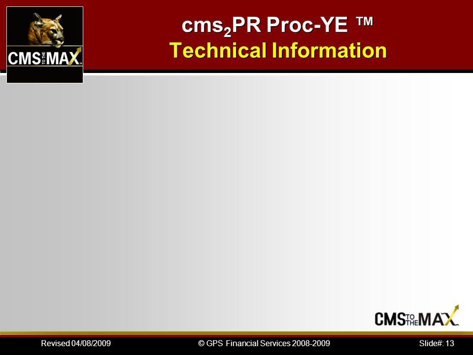Slide#: 13© GPS Financial Services 2008-2009Revised 04/08/2009 cms 2 PR Proc-YE ™ Technical Information