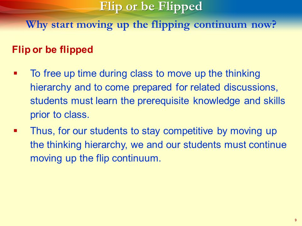 9 Flip or be Flipped Flip or be Flipped Why start moving up the flipping continuum now.