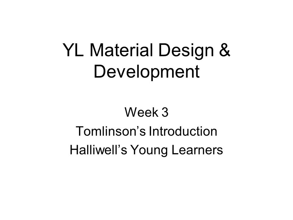 YL Material Design & Development Week 3 Tomlinson's Introduction Halliwell's Young Learners