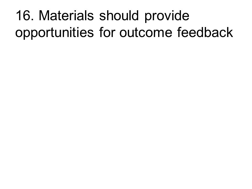 16. Materials should provide opportunities for outcome feedback