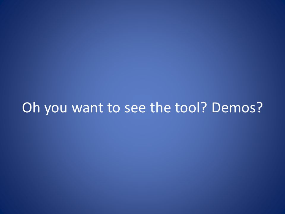 Oh you want to see the tool Demos