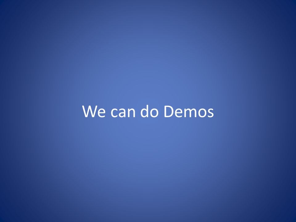 We can do Demos