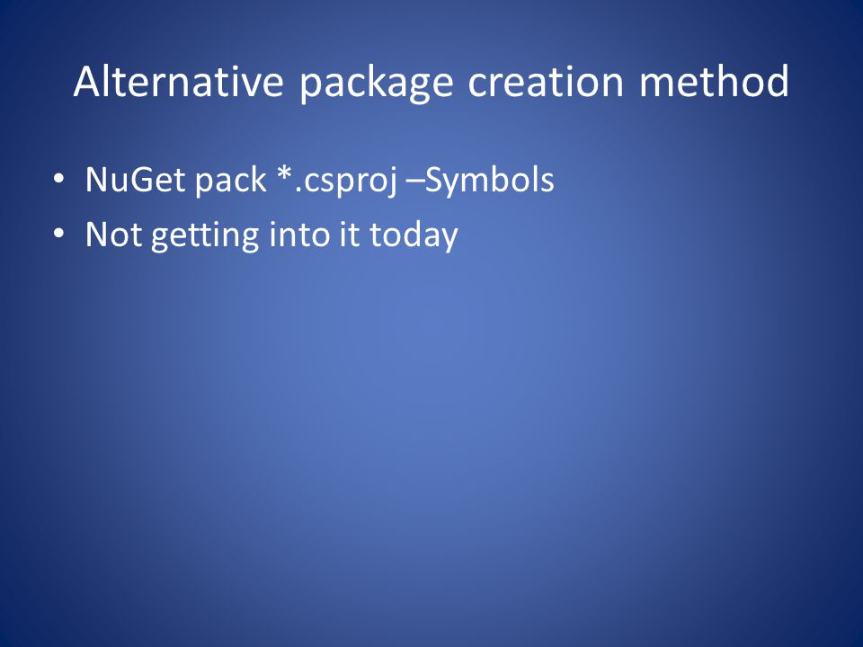 Alternative package creation method NuGet pack *.csproj –Symbols Not getting into it today