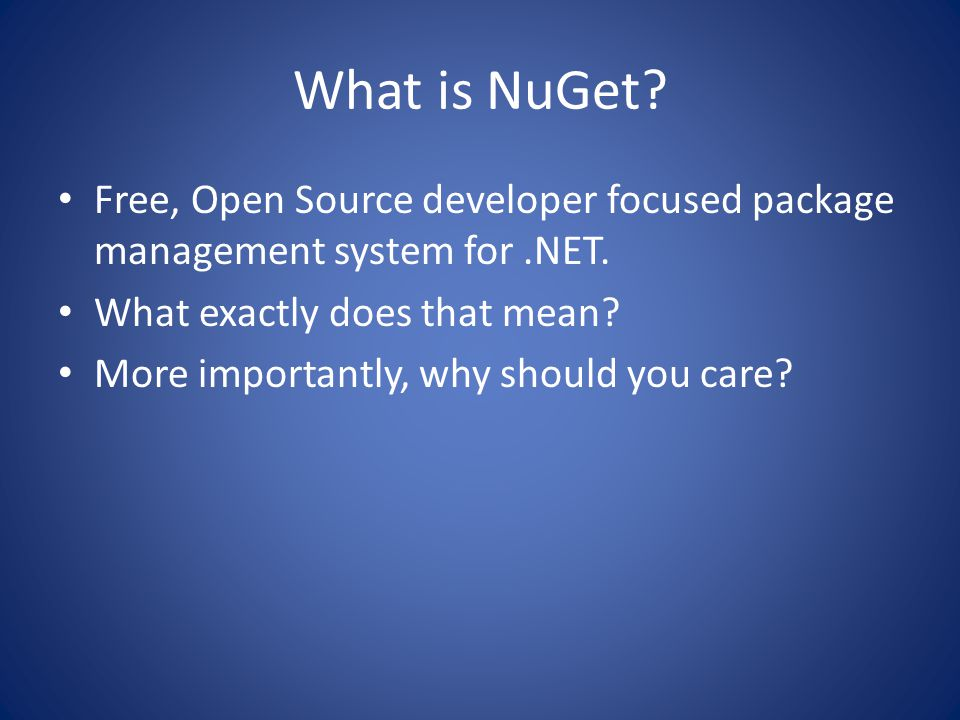 What is NuGet. Free, Open Source developer focused package management system for.NET.
