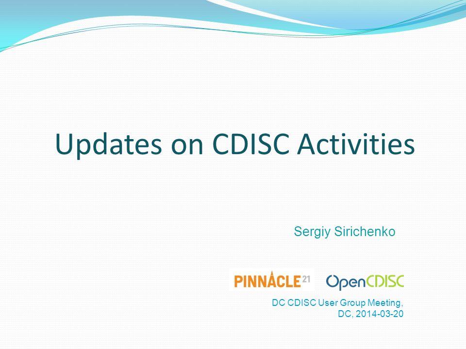 Sergiy Sirichenko DC CDISC User Group Meeting, DC, 2014-03-20 Updates on CDISC Activities