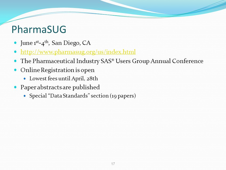 PharmaSUG June 1 st -4 th, San Diego, CA http://www.pharmasug.org/us/index.html The Pharmaceutical Industry SAS® Users Group Annual Conference Online
