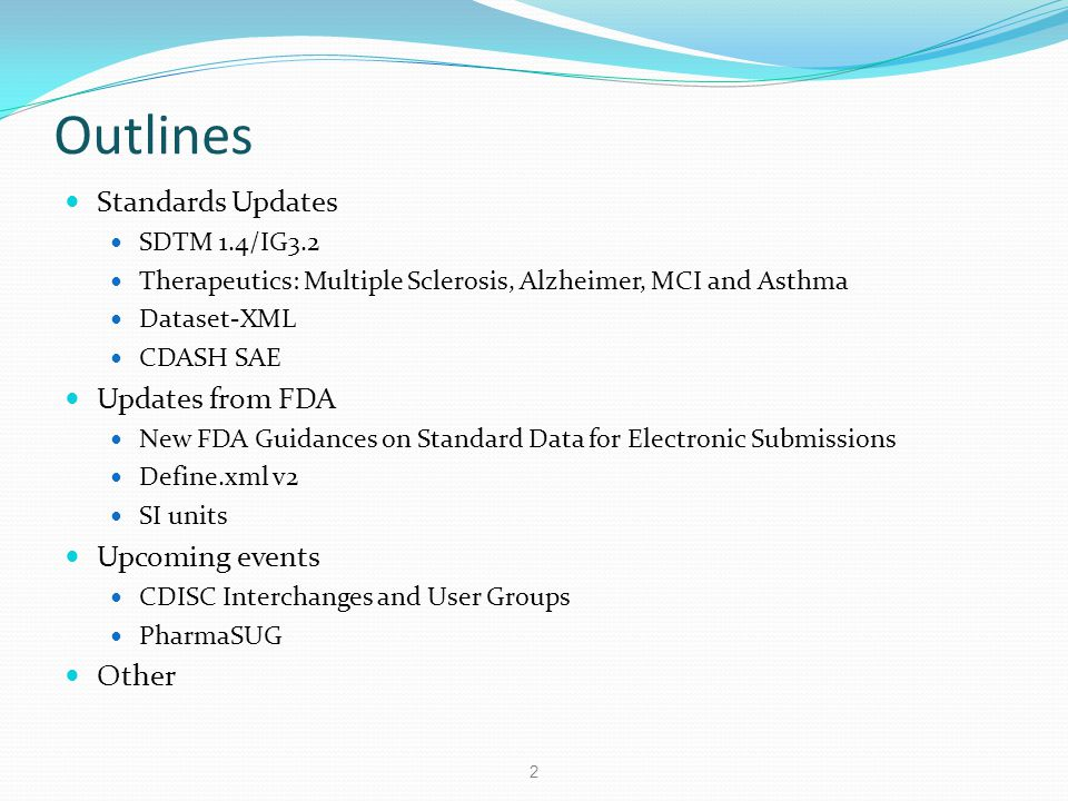 Outlines Standards Updates SDTM 1.4/IG3.2 Therapeutics: Multiple Sclerosis, Alzheimer, MCI and Asthma Dataset-XML CDASH SAE Updates from FDA New FDA G