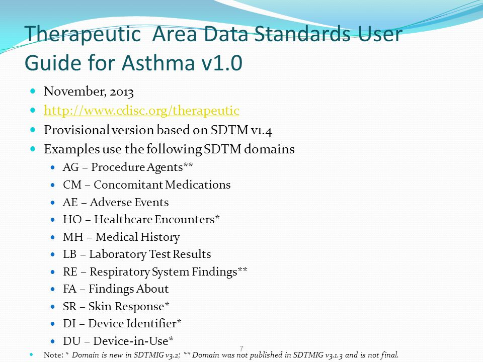 Therapeutic Area Data Standards User Guide for Asthma v1.0 November, 2013 http://www.cdisc.org/therapeutic Provisional version based on SDTM v1.4 Exam