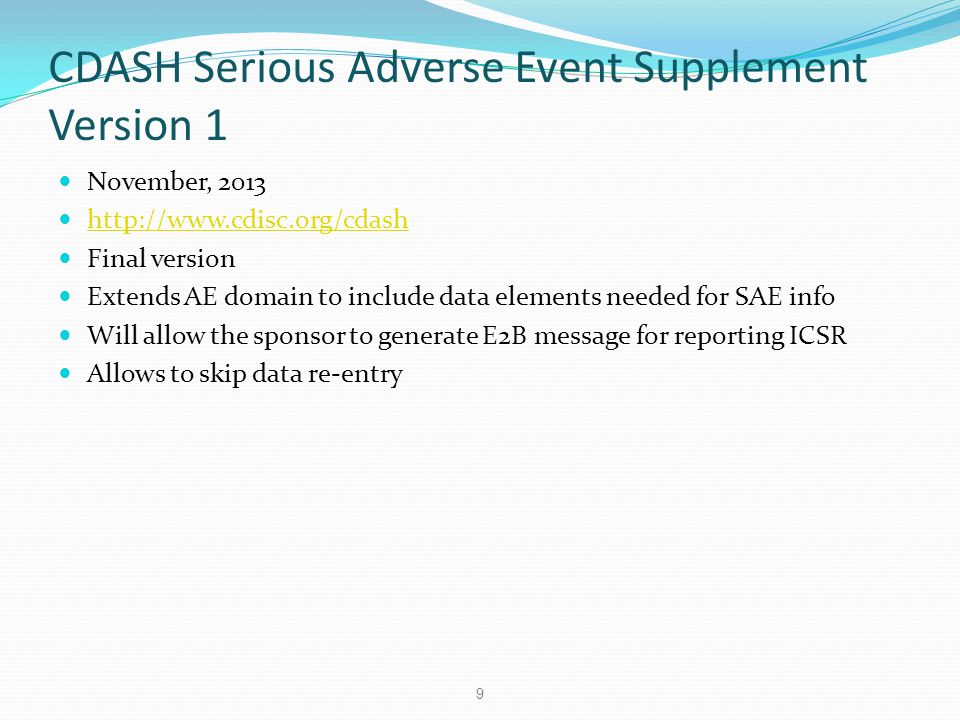 CDASH Serious Adverse Event Supplement Version 1 November, 2013 http://www.cdisc.org/cdash Final version Extends AE domain to include data elements ne