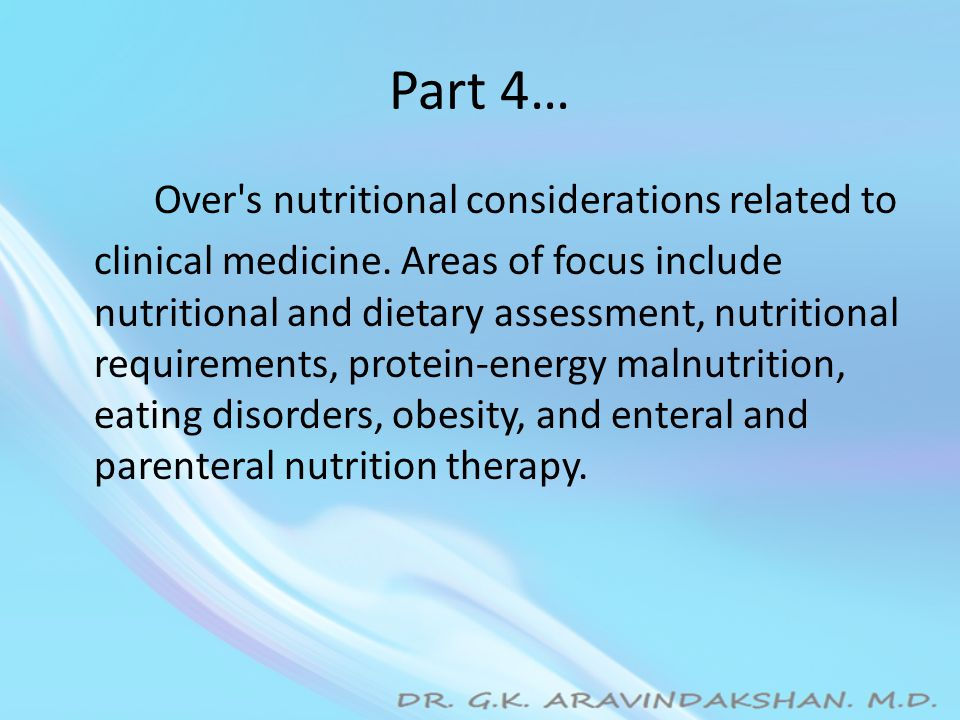 Part 4… Over s nutritional considerations related to clinical medicine.