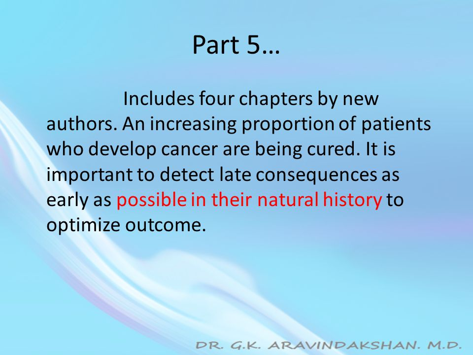Part 5… Includes four chapters by new authors. An increasing proportion of patients who develop cancer are being cured. It is important to detect late