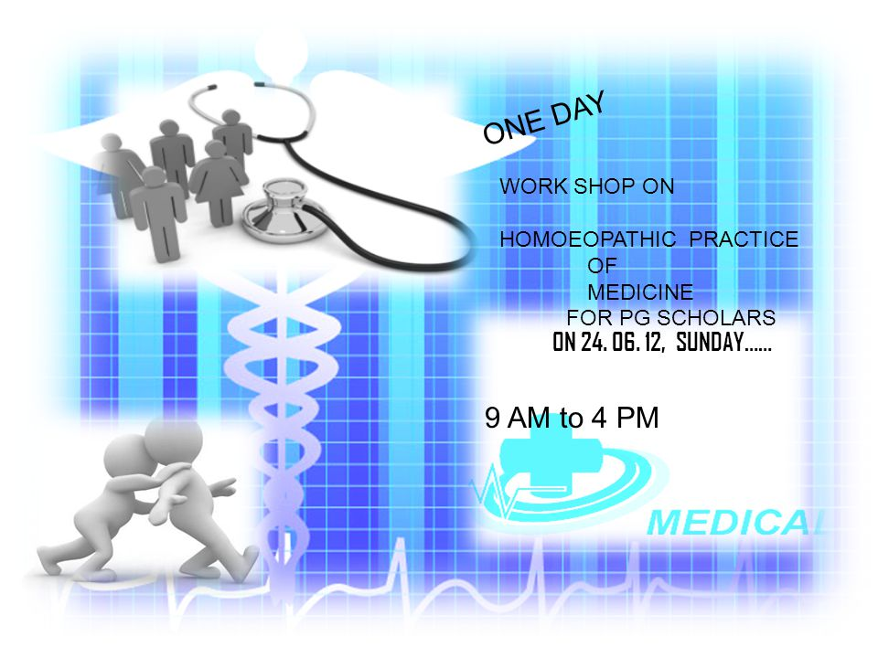 WORK SHOP ON HOMOEOPATHIC PRACTICE OF MEDICINE FOR PG SCHOLARS ON 24. 06. 12, SUNDAY…… 9 AM to 4 PM