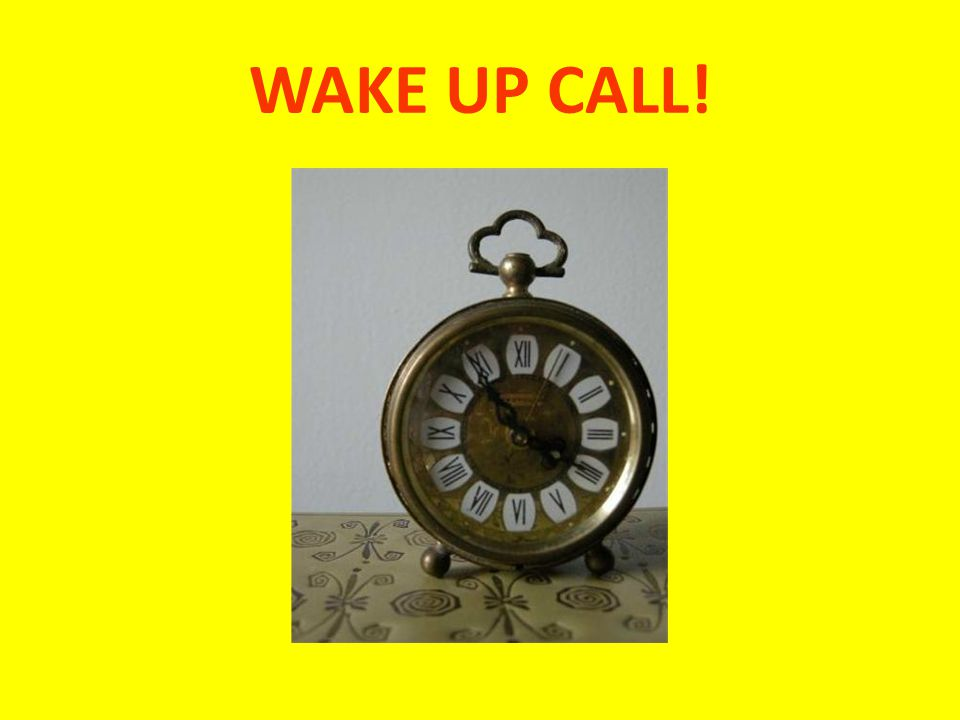 WAKE UP CALL!