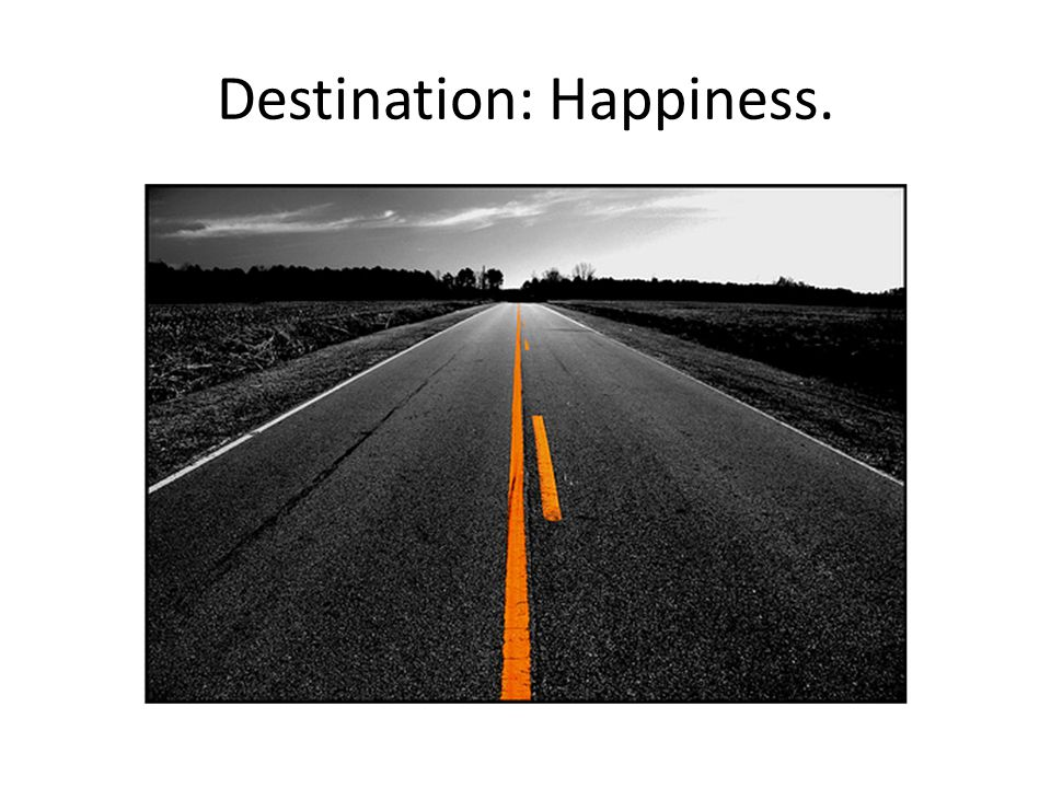 Destination: Happiness.