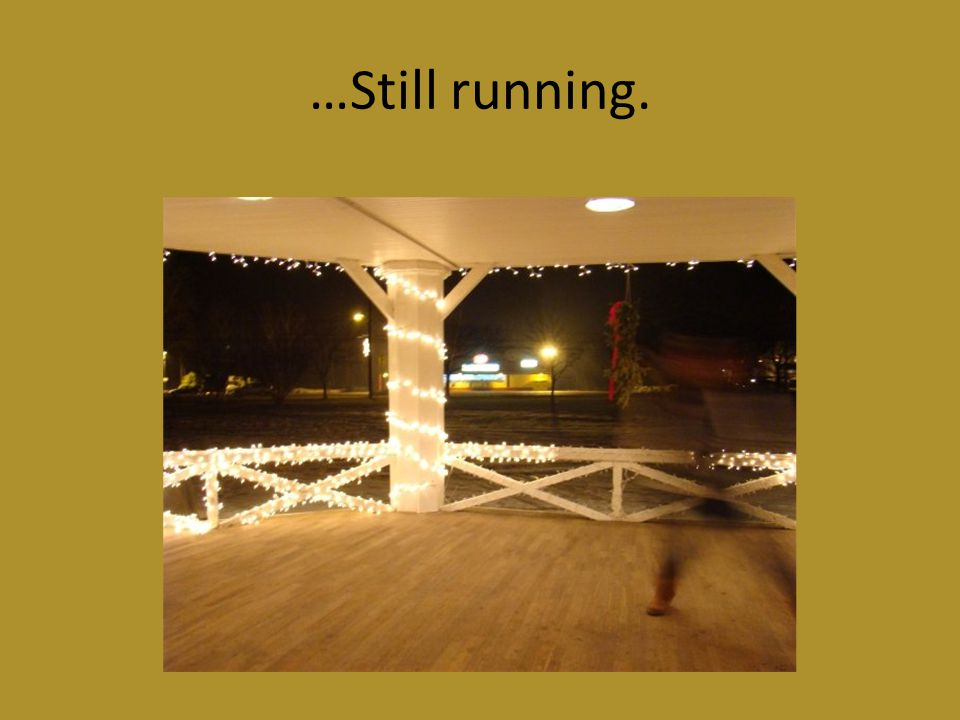 …Still running.