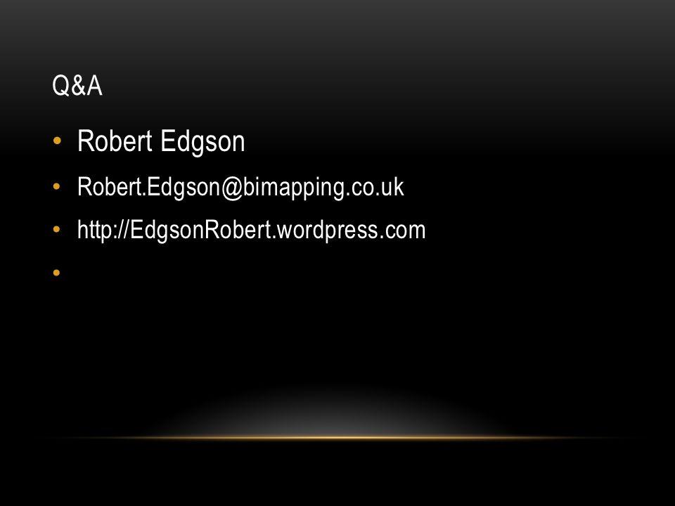 Q&A Robert Edgson Robert.Edgson@bimapping.co.uk http://EdgsonRobert.wordpress.com