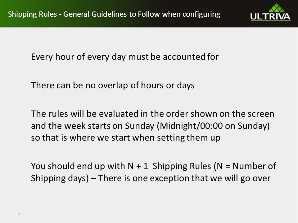 Shipping Rules – Example #1 Shipping one day per week Supplier Ships one day a week – Every Thursday If I release the card on or before Wednesday 18:00 then supplier will ship same week Thursday 18:00 If I release the card after Wednesday 18:00 then the supplier will ship next week Thursday 18:00 Supplier ships 1 day per week and we have 2 rules (N+1) where N = days per week shipped 8