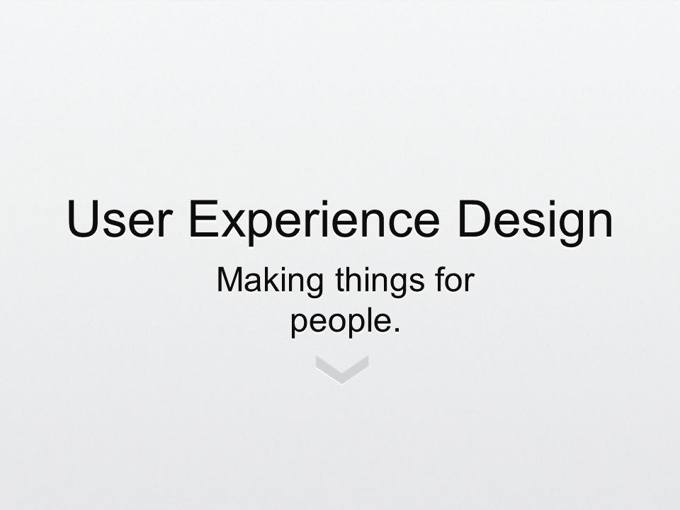 User Experience Design UX Intro Elements of UX The User The User Beyond UI Beyond UI Usability Testing