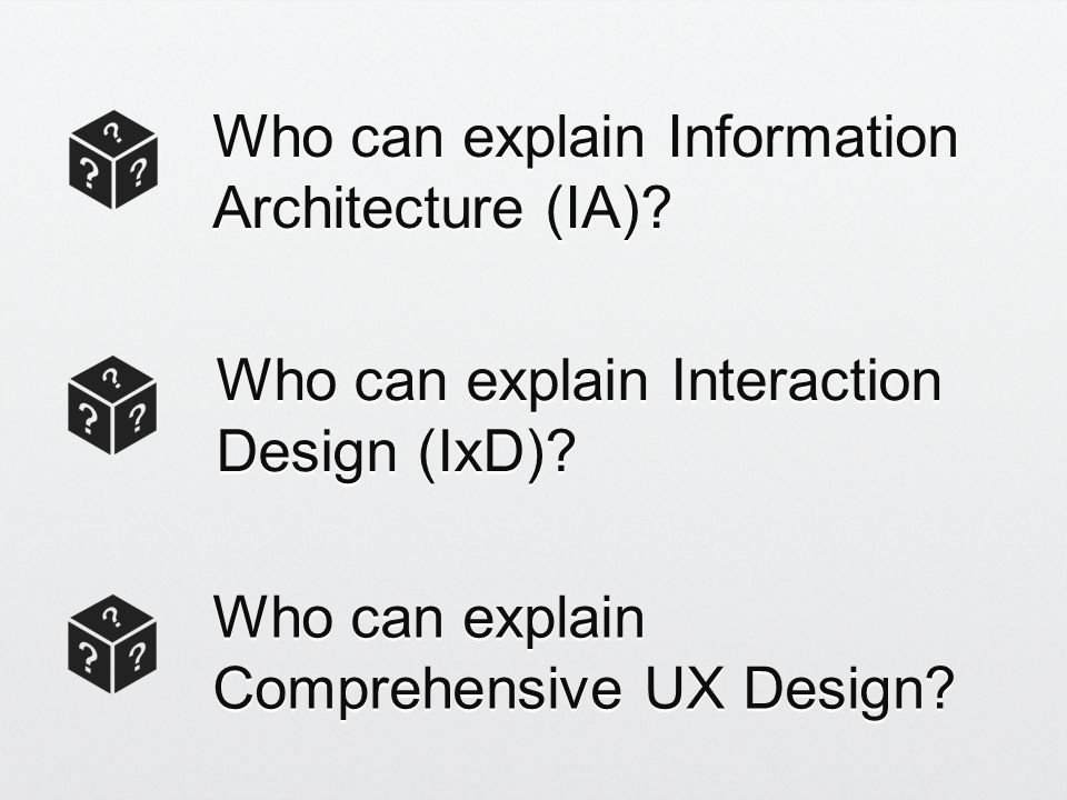 Who can explain Information Architecture (IA). Who can explain Comprehensive UX Design.