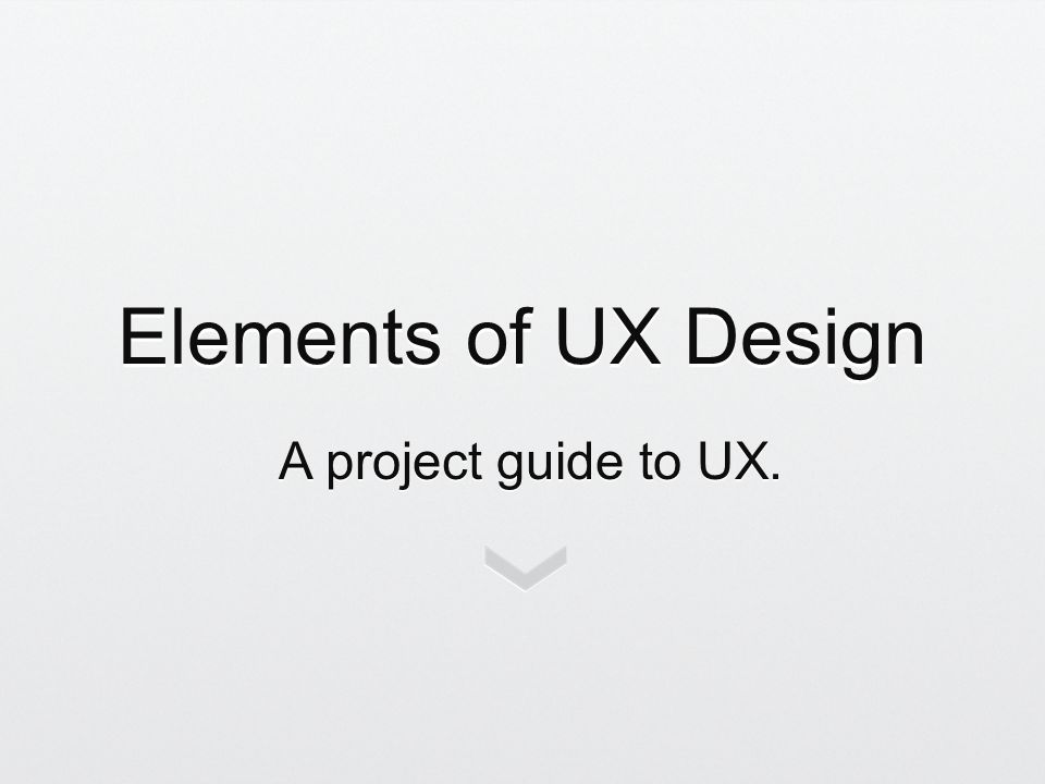 Elements of UX Design A project guide to UX.