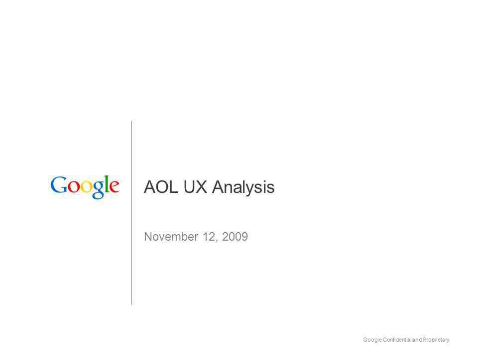 Google Confidential and Proprietary 1 AOL UX Analysis November 12, 2009