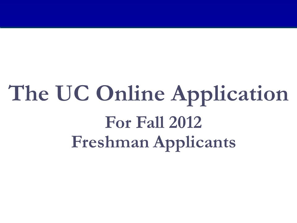 The UC Online Application For Fall 2012 Freshman Applicants